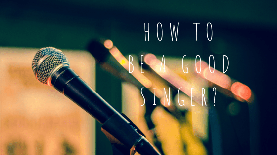 How To Be a good Singer