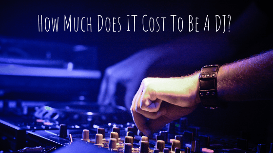 How Much Does it Cost to Become a DJ?