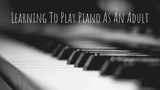 earning To Play Piano As An Adult
