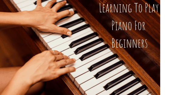 Learning To Play Piano For Beginners