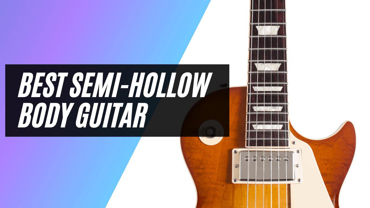 Best Semi-Hollow Body Guitar
