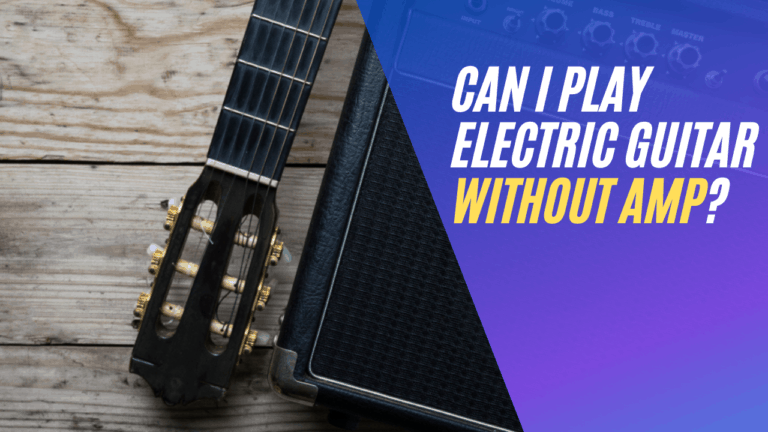 Can I Play Electric Guitar Without Amp?
