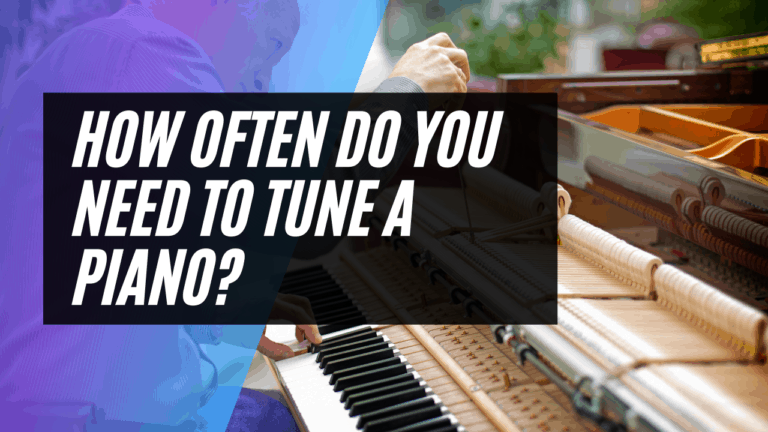 How Often Do You Need to Tune A Piano?